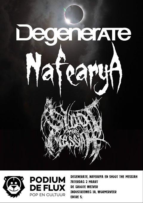 Degenerate, Shoot The Messiah & Nafearya